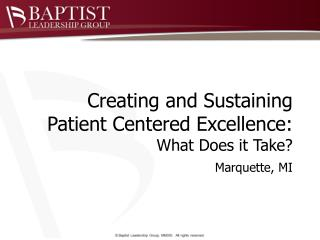 Creating and Sustaining Patient Centered Excellence: What Does it Take? Marquette, MI