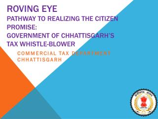 Roving Eye Pathway to realizing the citizen promise:  Government of Chhattisgarh's  Tax Whistle-blower