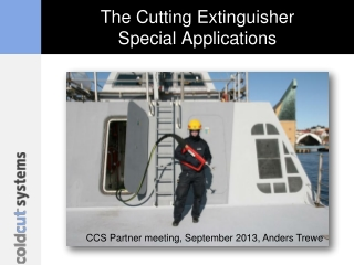 The Cutting Extinguisher Special Applications