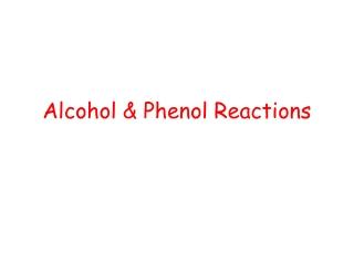 Alcohol & Phenol Reactions