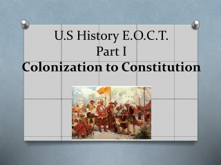 U.S History E.O.C.T . Part I Colonization to Constitution