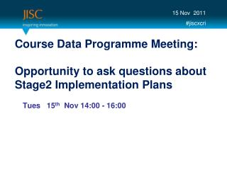 Course Data Programme Meeting: Opportunity to ask questions about Stage2 Implementation Plans