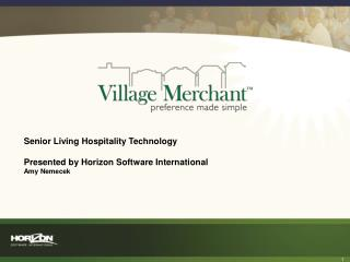 Senior Living Hospitality Technology Presented by Horizon Software International Amy Nemecek