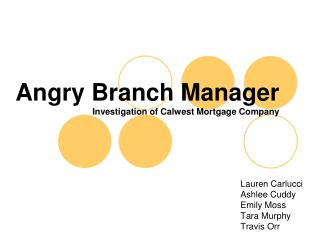 Angry Branch Manager Investigation of Calwest Mortgage Company