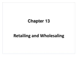 Chapter 13 Retailing and Wholesaling