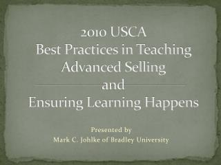 2010 USCA Best Practices in Teaching Advanced Selling and Ensuring Learning Happens