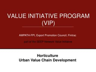 VALUE INITIATIVE PROGRAM (VIP)