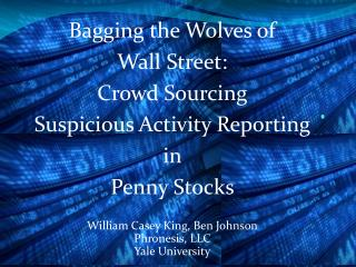 Bagging the Wolves of  Wall Street: Crowd  Sourcing  Suspicious  Activity  Reporting  in  Penny Stocks William Casey  Ki