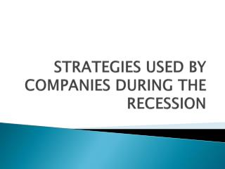 STRATEGIES USED BY COMPANIES DURING THE RECESSION