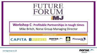Workshop  C : Profitable Partnerships in tough times Mike Britch, Norse Group Managing Director