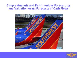 Simple Analysis and Parsimonious Forecasting and Valuation using Forecasts of Cash Flows