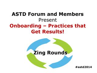 ASTD Forum and Members Present  Onboarding – Practices that Get Results!