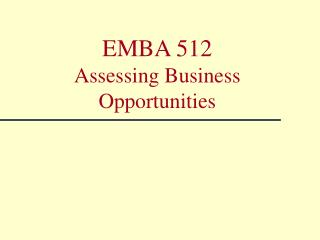 EMBA 512 Assessing Business Opportunities