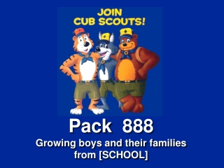 Pack   888 Growing boys and their families from [SCHOOL]