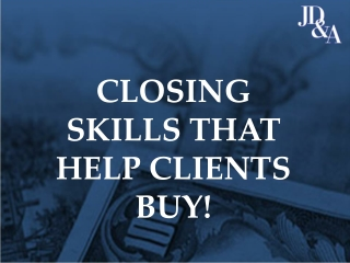 CLOSING SKILLS THAT HELP CLIENTS BUY!