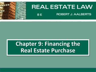 Chapter 9: Financing the  Real Estate Purchase