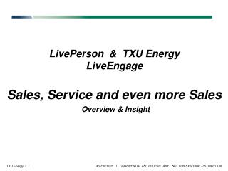 LivePerson  &  TXU Energy LiveEngage Sales, Service and even more Sales  Overview & Insight