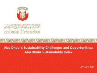 Abu Dhabi's Sustainability Challenges and Opportunities: Abu Dhabi Sustainability Index 20 th  April 2011
