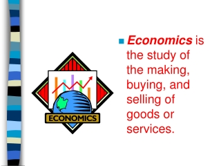 Economics is the study of the making, buying, and selling of goods or services.