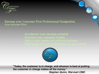 Earning your Customer First Professional Designation from Associate Worx	       Accelerate your earning potential Incre