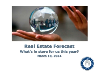 Real Estate Forecast What's in store for us this year?  March 18, 2014
