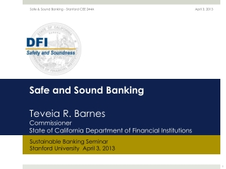 Safe and Sound Banking Teveia  R. Barnes Commissioner State of  California Department  of Financial  Institutions