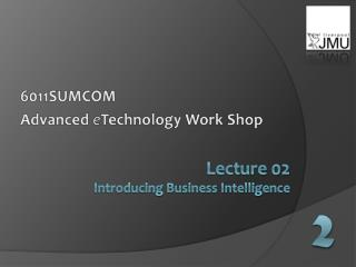 Lecture 02 Introducing Business Intelligence