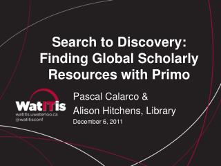 Search to Discovery: Finding Global Scholarly Resources with Primo