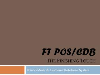 FT POS/CDB The Finishing Touch