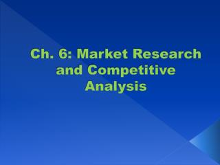 Ch. 6: Market Research and Competitive Analysis