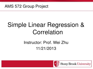 Simple Linear Regression & Correlation Instructor: Prof. Wei Zhu 11/21/2013