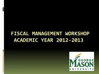 FISCAL MANAGEMENT WORKSHOP ACADEMIC YEAR 2012-2013
