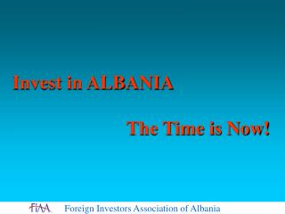 Invest in ALBANIA 				The Time is Now!