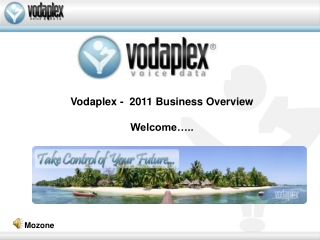 Vodaplex -  2011 Business Overview Welcome…..