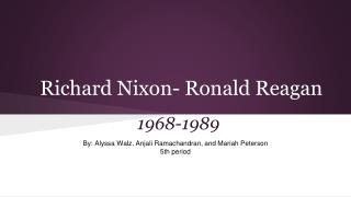 Richard Nixon- Ronald Reagan