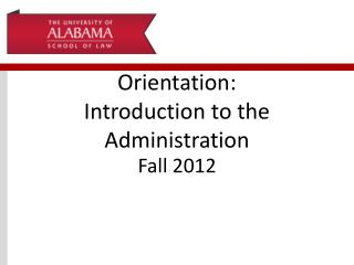 Orientation: Introduction to the Administration