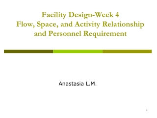 Facility Design-Week 4 Flow, Space, and Activity Relationship and Personnel Requirement