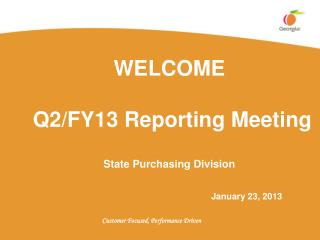 WELCOME   Q2/FY13 Reporting Meeting  State Purchasing Division