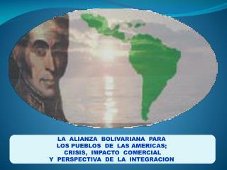 LA  ALIANZA  BOLIVARIANA  PARA  LOS PUEBLOS  DE  LAS AMERICAS;  CRISIS,  IMPACTO  COMERCIAL Y  PERSPECTIVA  DE  LA  INTE