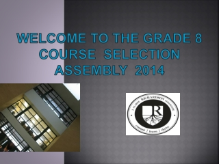 Welcome to the Grade 8 course  Selection Assembly  2014