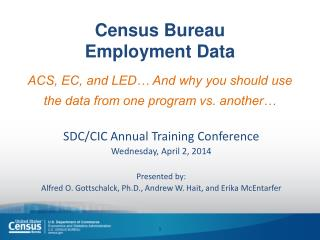 Census Bureau  Employment Data ACS, EC, and LED… And why you should use the data from one program vs. another…