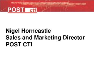 Nigel Horncastle Sales and Marketing Director POST CTI
