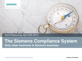 The Siemens Compliance System Only clean business is Siemens business