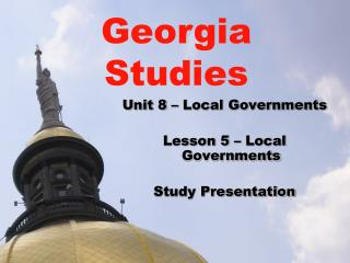 Unit 8 – Local Governments Lesson 5 – Local Governments Study Presentation