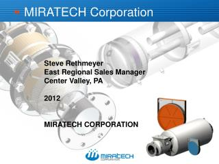 Steve Rethmeyer East Regional Sales Manager Center Valley, PA 2012 MIRATECH  CORPORATION