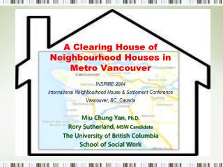 A  Clearing House of Neighbourhood Houses in Metro  Vancouver INSPIRE 2014 International Neighbourhood House & Settl