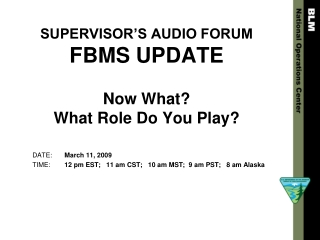 SUPERVISOR'S AUDIO FORUM FBMS UPDATE Now What? What Role Do You Play?