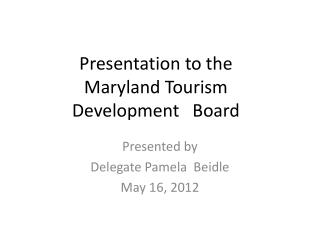Presentation to the Maryland Tourism  Development   Board