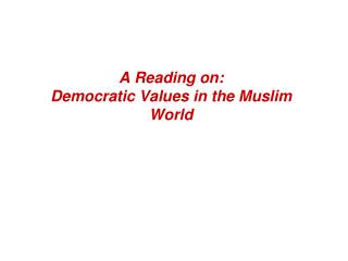 A Reading on: Democratic Values in the Muslim World