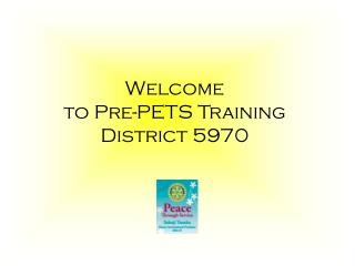 Welcome  to Pre-PETS Training District 5970